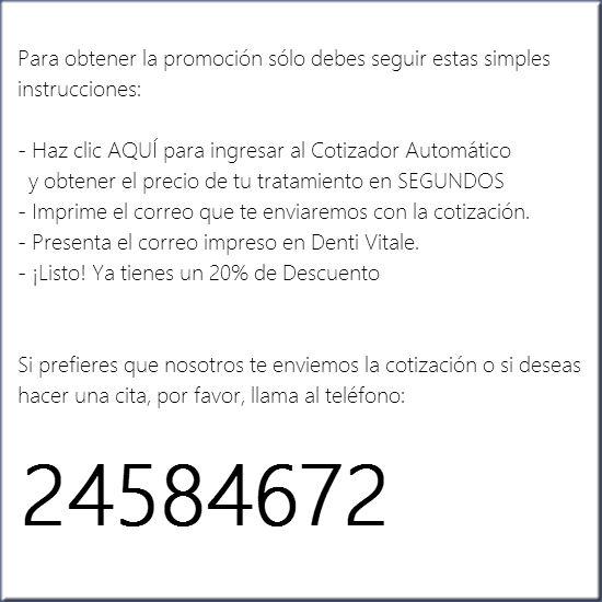 Instrucciones promocion Denti Vitale. 20% de descuento al imprimer cotización de los tratamientos de tu interés. Ingresa al cotizador automático
